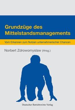 Abbildung von Zdrowomyslaw   Grundzüge des Mittelstandsmanagements   2013   Vom Erkennen zum Nutzen untern...