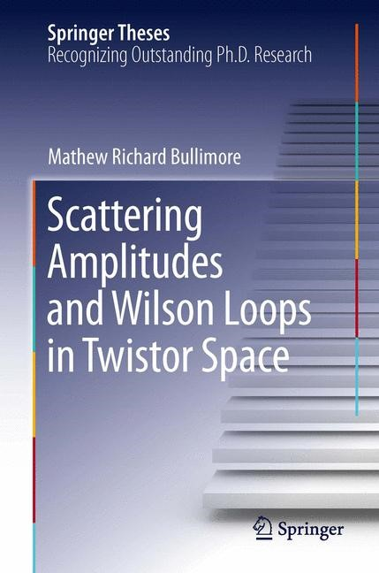 Abbildung von Bullimore   Scattering Amplitudes and Wilson Loops in Twistor Space   2013