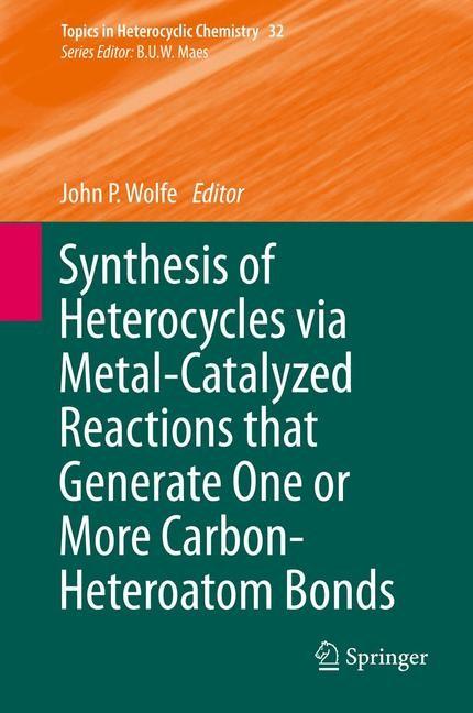 Abbildung von Wolfe   Synthesis of Heterocycles via Metal-Catalyzed Reactions that Generate One or More Carbon-Heteroatom Bonds   2013