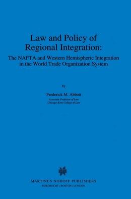 Abbildung von Abbott   Law and Policy of Regional Integration: The NAFTA and Western Hemispheric Integration in the World Trade Organization System   1995   1995