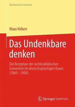 Abbildung von Volkert | Das Undenkbare denken | 2013 | Die Rezeption der nichteuklidi...