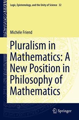 Abbildung von Friend | Pluralism in Mathematics: A New Position in Philosophy of Mathematics | 2013 | 32