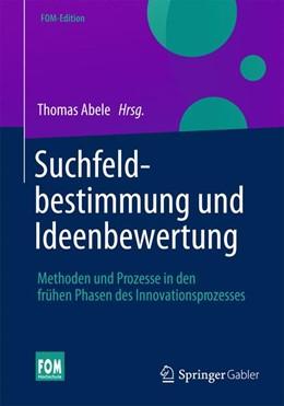 Abbildung von Abele | Suchfeldbestimmung und Ideenbewertung | 2013 | 2013 | Methoden und Prozesse in den f...