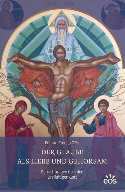 Abbildung von Prenga | Der Glaube als Liebe und Gehorsam - Betrachtungen über den Dreifaltigen Gott | 2013