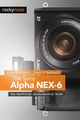 Abbildung von Matsumoto / Roullard | The Sony Alpha NEX-6 | 2013 | The Unofficial Quintessential ...
