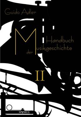 Abbildung von Adler   Handbuch der Musikgeschichte, Bd. 2   2013   Mit vielen Notenbeispielen und...