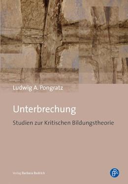 Abbildung von Pongratz | Unterbrechung | 1. Aufl. 2013 | 2013 | Studien zur Kritischen Bildung...