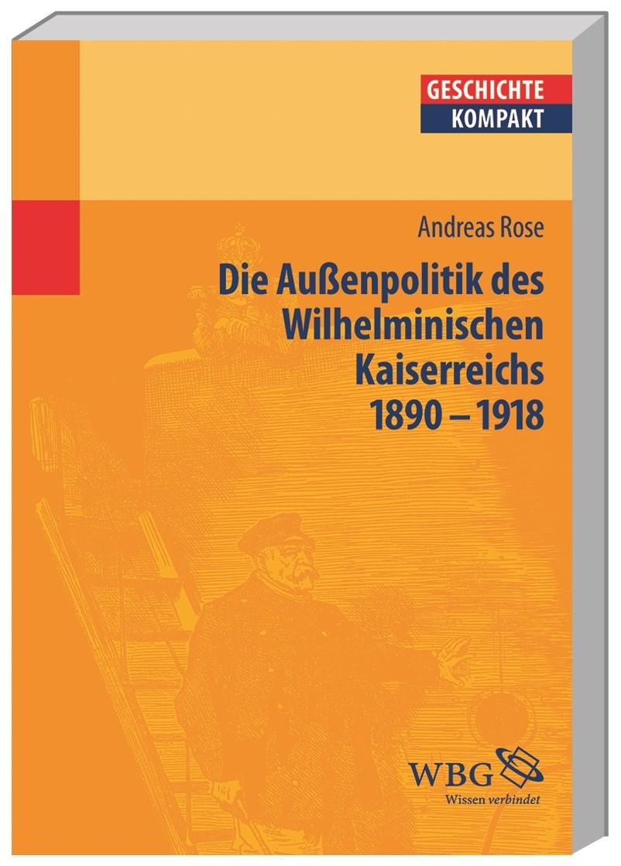 Abbildung von Reinhardt / Brodersen / Stollberg-Rilinger / Kintzinger | Deutsche Außenpolitik des Wilhelminischen Kaiserreich 1890–1918 | 2013