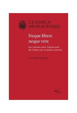 Abbildung von Wiegand   Nequere libere neque vere   2013   Die Literatur unter Tiberius u...   45