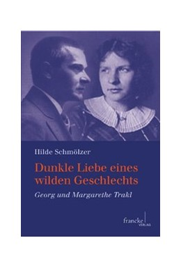Abbildung von Schmölzer | Dunkle Liebe eines wilden Geschlechts | 2013 | Georg und Margarethe Trakl