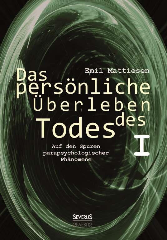 Abbildung von Mattiesen | Das persönliche Überleben des Todes, Bd. 1 | 2013