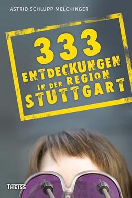 Abbildung von Schlupp-Melchinger   333 Entdeckungen in der Region Stuttgart   2013