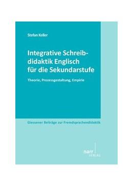 Abbildung von Keller | Integrative Schreibdidaktik Englisch für die Sekundarstufe | 2013 | Theorie, Prozessgestaltung, Em...