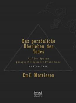 Abbildung von Mattiesen | Das persönliche Überleben des Todes, Bd. 1 | 2013 | Auf den Spuren parapsychologis...
