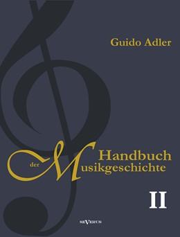 Abbildung von Adler | Handbuch der Musikgeschichte, Bd. 2 | 2013 | Mit vielen Notenbeispielen und...