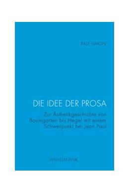 Abbildung von Simon | Die Idee der Prosa | 1. Aufl. 2013 | 2013 | Zur Ästhetikgeschichte von Bau...