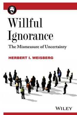 Abbildung von Weisberg | Willful Ignorance | 2014 | The Mismeasure of Uncertainty