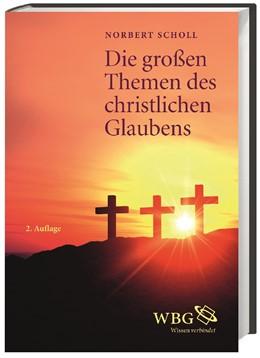 Abbildung von Scholl | Die großen Themen des christlichen Glaubens | 2., vollst. überarb. und aktual. Aufl. | 2014