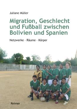 Abbildung von Müller | Migration, Geschlecht und Fußball zwischen Bolivien und Spanien | 2013 | Netzwerke - Räume - Körper
