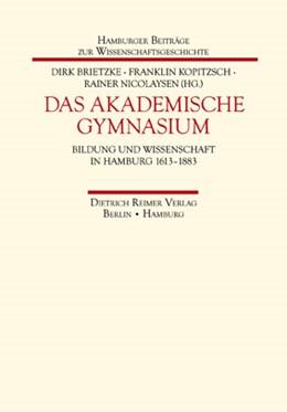 Abbildung von Brietzke / Kopitzsch / Nicolaysen   Das Akademische Gymnasium   1. Auflage 2013   2013   Bildung und Wissenschaft in Ha...