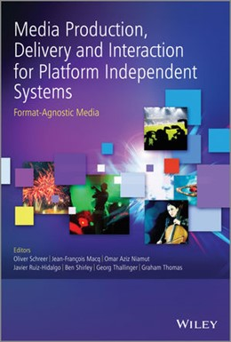 Abbildung von Schreer / Macq / Niamut / Ruiz-Hidalgo / Shirley / Thallinger / Thomas | Media Production, Delivery and Interaction for Platform Independent Systems | 2014 | Format-Agnostic Media