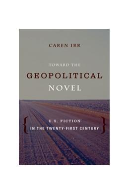 Abbildung von Toward the Geopolitical Novel | 2013 | U.S. Fiction in the Twenty-Fir...
