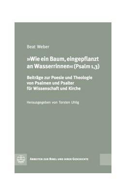 Abbildung von Weber / Uhlig | Wie ein Baum, eingepflanzt an Wasserrinnen (Psalm 1,3) | 2014 | Beiträge zur Poesie und Theolo... | 41