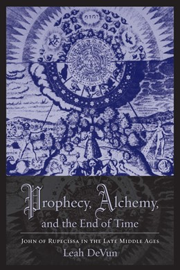 Abbildung von DeVun | Prophecy, Alchemy, and the End of Time | 2014 | John of Rupescissa in the Late...