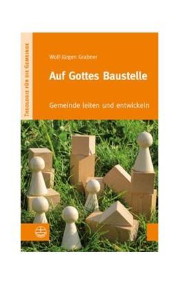 Abbildung von Grabner | Auf Gottes Baustelle | 2013 | Gemeinde leiten und entwickeln | V/1
