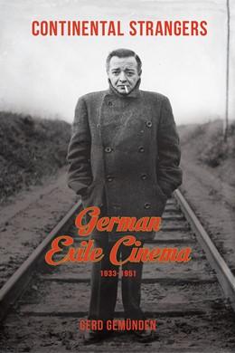 Abbildung von Continental Strangers | 2014 | German Exile Cinema, 1933-1951