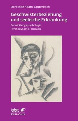 Abbildung von Adam-Lauterbach | Geschwisterbeziehung und seelische Erkrankung | 2013 | Entwicklungspsychologie, Psych...