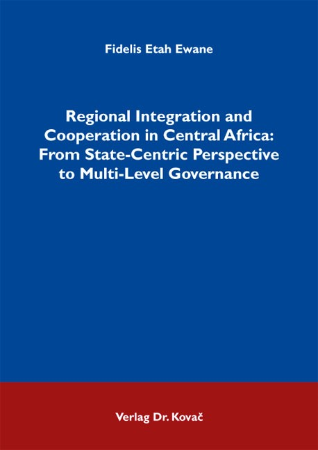 Abbildung von Ewane | Regional Integration and Cooperation in Central Africa: From State-Centric Perspective to Multi-Level Governance | 2013