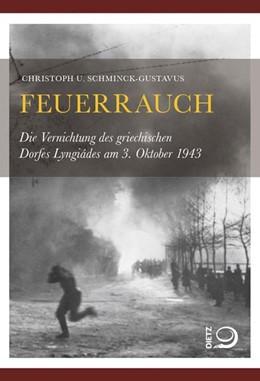 Abbildung von Schminck-Gustavus   Feuerrauch   1. Auflage 2013   2013   Die Vernichtung des griechisch...