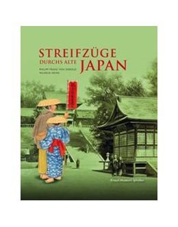 Abbildung von Mergenthaler | Streifzüge durchs Alte Japan -Philipp Franz von Siebold, Wilhelm Heine | 2013