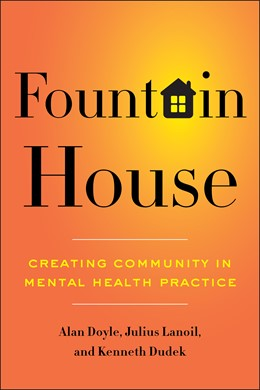 Abbildung von Doyle / Lanoil / Dudek | Fountain House | 2013 | Creating Community in Mental H...
