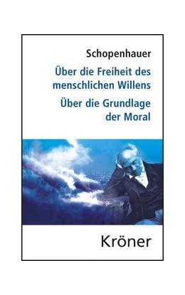 Abbildung von Schopenhauer / Theisohn | Über die Freiheit des menschlichen Willens/ Über die Grundlage der Moral | 2013 | Die beiden Grundprobleme der E...