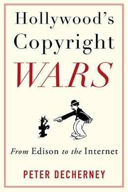 Abbildung von Decherney | Hollywood's Copyright Wars | 2013 | From Edison to the Internet