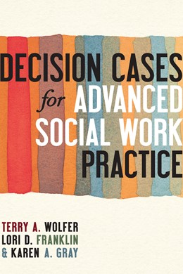 Abbildung von Wolfer / Franklin / Gray | Decision Cases for Advanced Social Work Practice | 2013 | Confronting Complexity