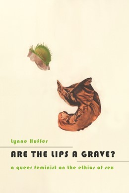 Abbildung von Huffer | Are the Lips a Grave? | 2013 | A Queer Feminist on the Ethics...