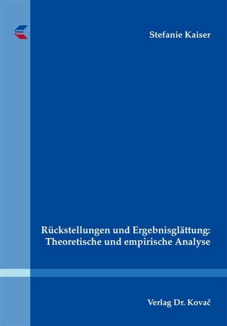 Rückstellungen und Ergebnisglättung: Theoretische und empirische Analyse | Kaiser | 1. Auflage 2013, 2013 | Buch (Cover)