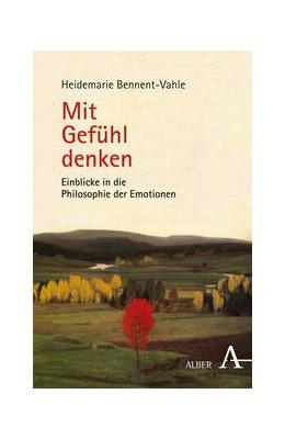 Abbildung von Bennent-Vahle   Mit Gefühl denken   2013   Einblicke in die Philosophie d...