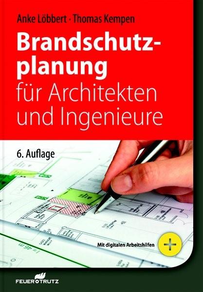 Brandschutzplanung für Architekten und Ingenieure, 6. Auflage   Löbbert   6., überarbeitete Auflage, 2017   Buch (Cover)