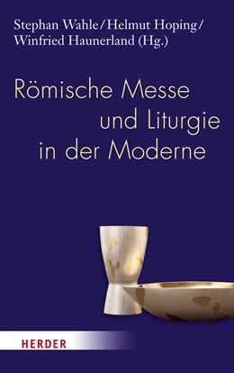 Abbildung von Wahle / Hoping / Haunerland   Römische Messe und Liturgie in der Moderne   2013
