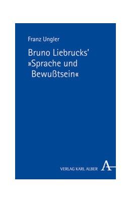 Abbildung von Ungler / Gottschlich | Bruno Liebrucks' Sprache und Bewusstsein | 2014 | Vorlesung vom WS 1988