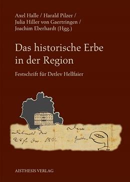 Abbildung von Halle / Hiller von Gaertringen / Pilzer / Eberhardt | Das historische Erbe in der Region | 2013 | Festschrift für Detlev Hellfai...