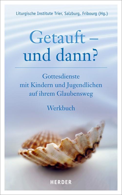 Getauft - und dann?   Liturgische Institute Trier, Salzburg, Fribourg, 2013   Buch (Cover)