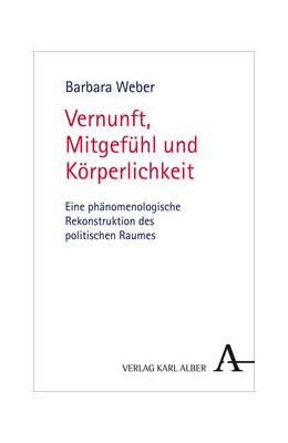 Abbildung von Weber   Vernunft, Mitgefühl und Körperlichkeit   2013   Eine phänomenologische Rekonst...