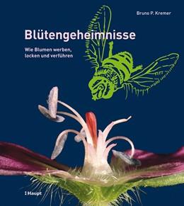 Abbildung von Kremer | Blütengeheimnisse | 2013 | Wie Blumen werben, locken und ...