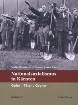 Abbildung von Danglmaier / Koroschitz | Nationalsozialismus in Kärnten | zahlreiche s/w-Abbildungen | 2015 | Opfer. Täter. Gegner | 7