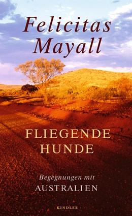Abbildung von Mayall | Fliegende Hunde | 2. Auflage | 2013 | Begegnungen mit Australien